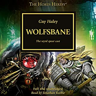 Wolfsbane     The Horus Heresy              Written by:                                                                                                                                 Guy Haley                               Narrated by:                                                                                                                                 Jonathan Keeble                      Length: 11 hrs and 52 mins     23 ratings     Overall 4.6