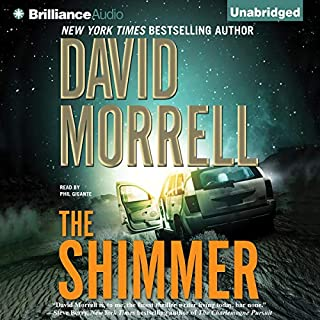 The Shimmer                   By:                                                                                                                                 David Morrell                               Narrated by:                                                                                                                                 Phil Gigante                      Length: 10 hrs and 30 mins     56 ratings     Overall 3.3