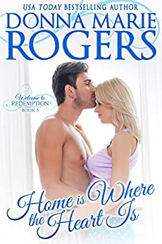 Home Is Where the Heart Is (Welcome To Redemption Book 5) by [Donna Marie Rogers]