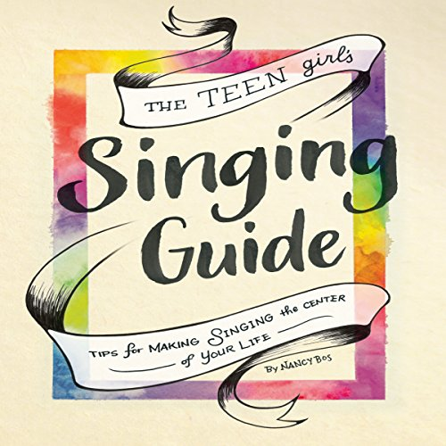 Couverture de The Teen Girl's Singing Guide: Tips for Making Singing the Center of Your Life