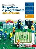 Progettare e programmare con Arduino. Con e-book...