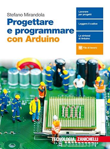 Progettare e programmare con Arduino. Con e-book