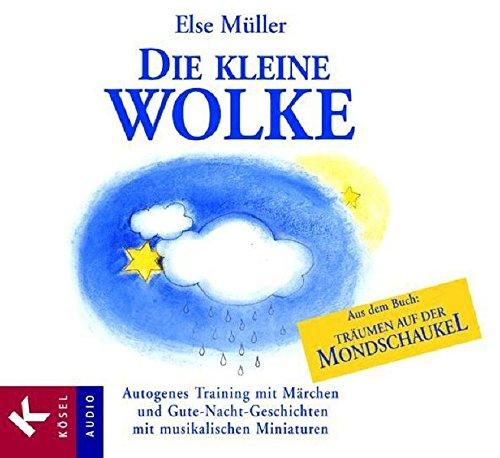 Die kleine Wolke: Autogenes Training mit Märchen und Gute-Nacht-Geschichten. Mit musikalischen Miniaturen von Helmer Sauer