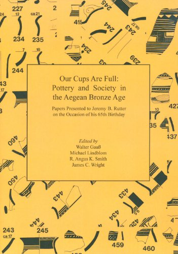 Our Cups Are Full: Pottery and Society in the Aegean Bronze Age. Papers Presented to Jeremy B. Rutter on the Occasion of his 65th Birthday