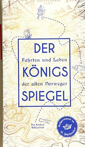 Der Königsspiegel: Fahrten und Leben der alten Norweger, aufgezeichnet im 13. Jahrhundert (Die Andere Bibliothek, Band 417)