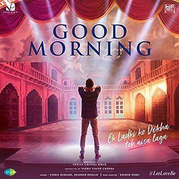 """Good Morning (From """"Ek Ladki Ko Dekha Toh Aisa Laga"""") - Single"""