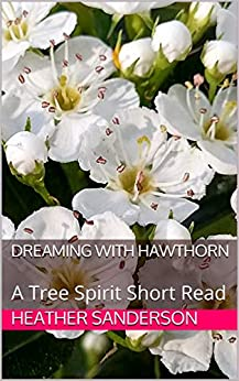 Dreaming with Hawthorn: A Tree Spirit Short Read by [Heather Sanderson]