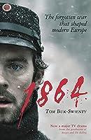 1864: The Forgotten War That Shaped Modern Europe by Tom Buk-Swienty(2016-11-15)