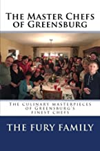 The Master Chefs of Greensburg: The culinary masterpieces of the greatest cooks of all time