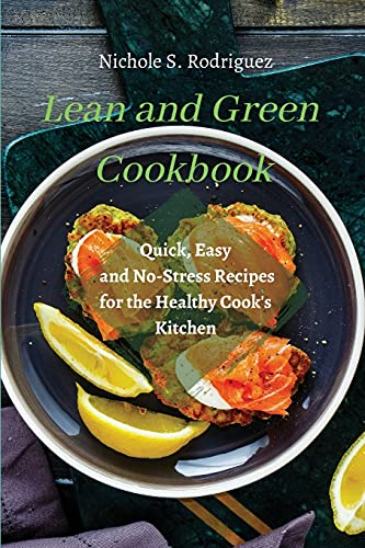 Lean and Green Cookbook: Quick, Easy and No-Stress Recipes for the Healthy Cook's Kitchen