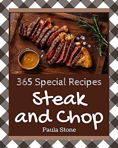 365 Special Steak and Chop Recipes: An Inspiring Steak and Chop Cookbook for You (English Edition)