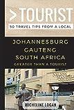 Greater Than a Tourist- Johannesburg Gauteng South Africa: 50 Travel Tips from a Local