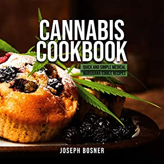 Cannabis Cookbook     Quick and Simple Medical Marijuana Edible Recipes              By:                                                                                                                                 Joseph Bosner                               Narrated by:                                                                                                                                 Matyas J.                      Length: 3 hrs and 56 mins     14 ratings     Overall 4.9