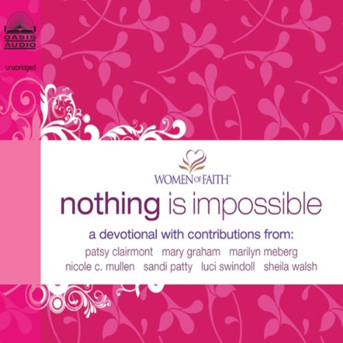 Nothing Is Impossible     A Women of Faith Devotional              By:                                                                                                                                 Women of Faith                               Narrated by:                                                                                                                                 Rebecca Gallagher                      Length: 5 hrs and 7 mins     9 ratings     Overall 4.3