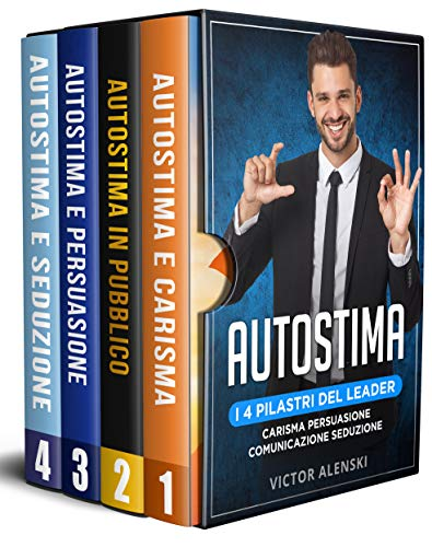 Autostima: I 4 pilastri del leader: carisma persuasione comunicazione seduzione