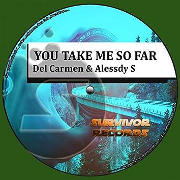 You Take Me So Far