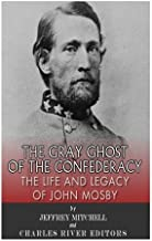 The Gray Ghost of the Confederacy: The Life and Legacy of John Mosby