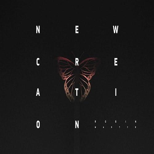 Robin Martyr - New Creation (2019)