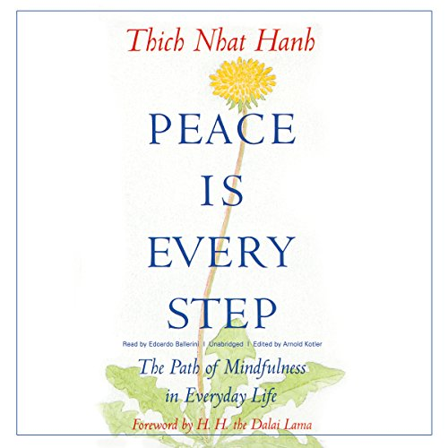 Peace Is Every Step     The Path of Mindfulness in Everyday Life              Written by:                                                                                                                                 Thich Nhat Hanh                               Narrated by:                                                                                                                                 Edoardo Ballerini                      Length: 3 hrs and 29 mins     19 ratings     Overall 4.8