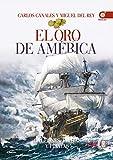 EL ORO DE AMÉRICA. GALEONES, FLOTAS Y PIRATAS (Crónicas de la Historia)