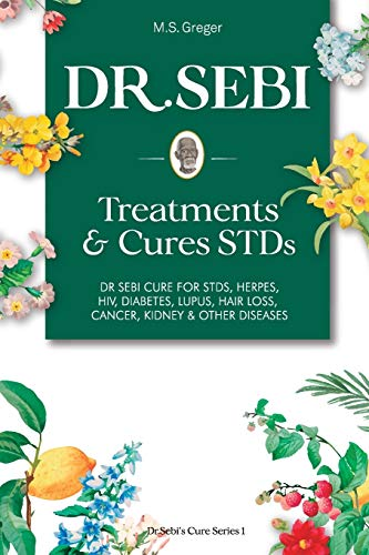 DR. SEBI Treatment and Cures Book:: Dr. Sebi Cure for STDs, Herpes, HIV, Diabetes, Lupus, Hair Loss, Cancer, Kidney, and Other Diseases (Dr.Sebi's Cure Series)