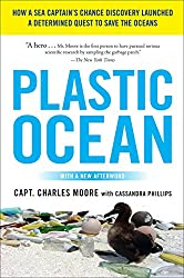 Related Book: Plastic Ocean: How a Captain's Chance Discovery Launched a Determined Quest to Save the Oceans by Charles Moore