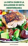 La Dieta DASH E La Soluzione Di Dieta Mediterranea : Piano Pasto Per La Dieta DASH E Dieta...