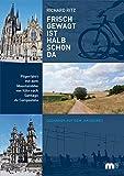 Frisch gewagt ist halb schon da: Pilgerfahrt mit dem Mountainbike von Köln nach Santiago de Compostela