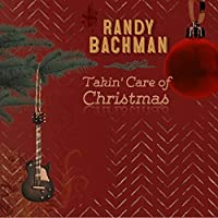 Takin Care of Christmas by Randy Bachman (2013-05-03)