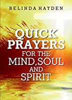 Quick Prayers For The Mind, Soul and Spirit