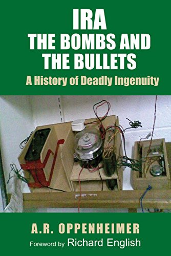 IRA, The Bombs and the Bullets: A History of Deadly Ingenuity