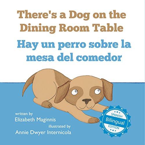 There's a Dog on the Dining Room Table / Hay un perro sobre la mesa del comedor (Xist Kids Bilingual Spanish English) (English Edition)