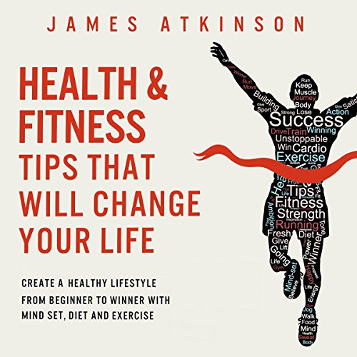 Health and Fitness Tips That Will Change Your Life     Create a Healthy Lifestyle from Beginner to Winner with Mind-Set, Diet and Exercise Habits              By:                                                                                                                                 James Atkinson                               Narrated by:                                                                                                                                 Matt Addis                      Length: 3 hrs and 15 mins     21 ratings     Overall 4.3