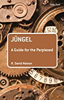 Juengel: A Guide for the Perplexed (Bloomsbury Guides for the Perplexed)