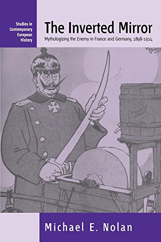 The Inverted Mirror: Mythologizing the Enemy in France and Germany, 1898-1914 (Contemporary European History)