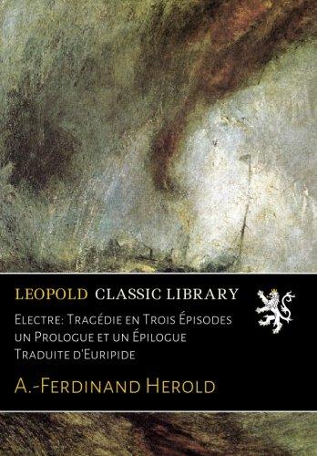 Electre: Tragédie en Trois Épisodes un Prologue et un Épilogue Traduite d'Euripide