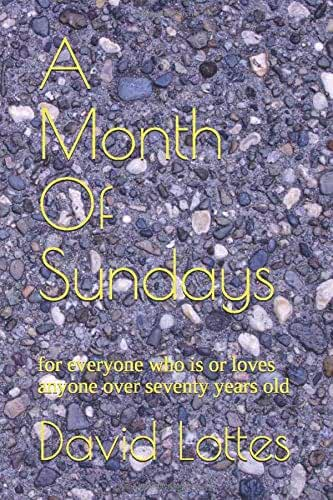 A Month Of Sundays: for everyone who is or loves anyone over seventy years old