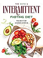 The Keto & Intermittent Fasting: The Best For Women Over 50