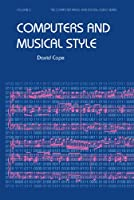 Computers and Musical Style (Computer Music & Digital Audio Series)