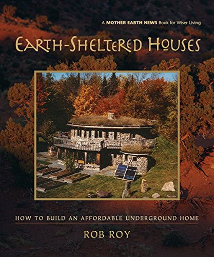 Earth-Sheltered Houses: How to Build an Affordable Underground Home (Mother Earth News Wiser Living Series Book 4) (English Edition)