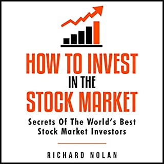 How to Invest in the Stock Market: Secrets of the World's Best Stock Market Investors     Investing and Trading for Beginners              By:                                                                                                                                 Richard Nolan                               Narrated by:                                                                                                                                 Chadrick McNeal                      Length: 3 hrs     3 ratings     Overall 4.7