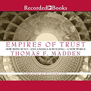 Empires of Trust     How Rome Built - and America Is Building - a New World              By:                                                                                                                                 Thomas F. Madden                               Narrated by:                                                                                                                                 Richard Poe                      Length: 12 hrs and 25 mins     178 ratings     Overall 4.2