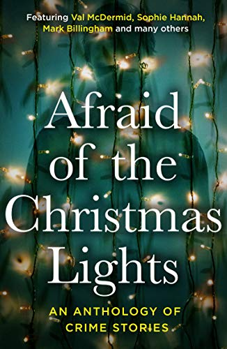 Afraid Of The Christmas Lights: Festive shorts from the biggest stars in crime fiction (Afraid Of The Light Book 2) by [Victoria Selman, Kate Simants, Phoebe Morgan, SR Masters, Adam Southward, Elle Croft, Heather Critchlow, James Delargy, Jo Furniss, Rob Scragg]