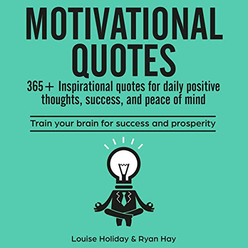 Motivational Quotes: 365+ Inspirational Quotes for Daily Positive Thoughts, Success, and Peace of Mind     Train your Brain for Success and Prosperity              By:                                                                                                                                 Louise Holiday,                                                                                        Ryan Hay                               Narrated by:                                                                                                                                 Philip John Brennan                      Length: 1 hr and 9 mins     Not rated yet     Overall 0.0