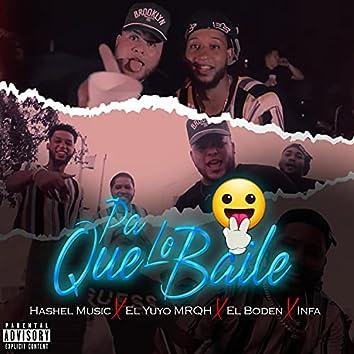 Pa que lo baile (feat. Infa, El Yuyo MRQH & El Boden)