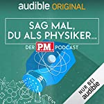 Sag mal, du als Physiker. Der P.M.-Podcast (Original Podcast)