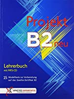 Projekt B2 neu - Lehrerbuch mit MP3-CD: 15 Modelltests zur Vorbereitung auf das Goethe-Zertifikat B2
