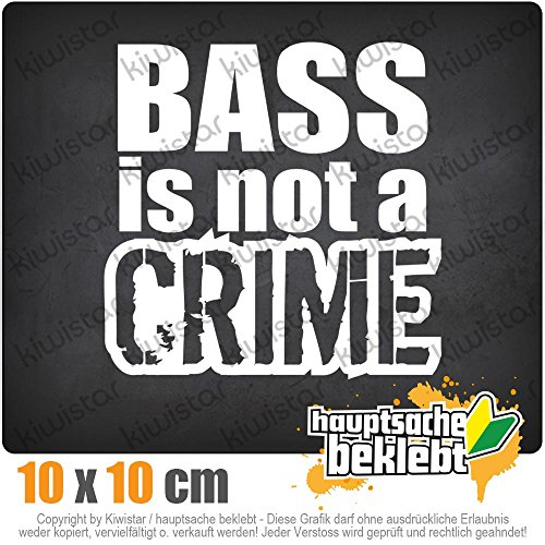 KIWISTAR Bass is not a Crime 10 x 10 cm IN 15 FARBEN - Neon + Chrom! Sticker Aufkleber