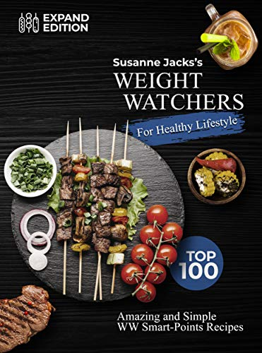 Weight Watchers Freestyle Cookbook: Top 100 Amazing and Simple WW Smart-Points Recipes for healthy lifestyle