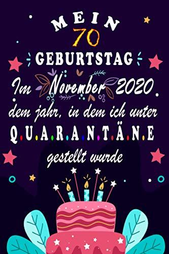 Mein 70. Geburtstag Im November 2020, Dem Jahr, In Dem Ich Unter Quarantäne Gestellt Wurde: 70 Jahre geburtstag,Geschenk Für Frauen und Manner, ... ... ? notizbuch geschenk... für Paar, Frau, Mann.